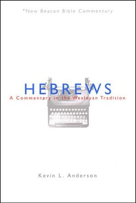 NBBC, Hebrews: A Commentary in the Wesleyan Tradition  -     By: Kevin Anderson