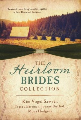 Heirloom Brides Collection: Treasured Items Bring Couples Together in Four Historical Romances  -     By: Tracey Bateman, Joanne Bischof, Mona Hodgson