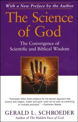 The Science of God: The Convergence of Scientific and Biblical Wisdom  -     By: Gerald L. Schroeder