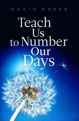 Teach Us to Number Our Days   -     By: David Roper
