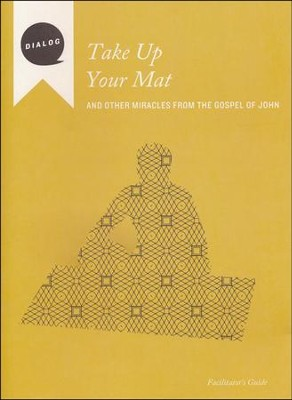 Take Up Your Mat: And Other Miracles from the Gospel of John--Facilitator's Guide  -     By: Mike Wonch