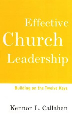 Effective Church Leadership Building on the Twelve Keys  -     By: Kennon L. Callahan