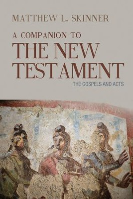 A Companion to the New Testament: The Gospels and Acts  -     By: Matthew L. Skinner