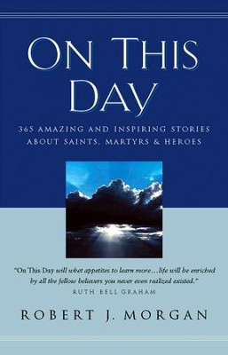 On This Day: 365 Amazing and Inspiring Stories about Saints, Martyrs and Heroes - eBook  -     Edited By: Robert J. Morgan     By: Edited by Robert Morgan