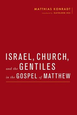 Israel, Church, and the Gentiles in the Gospel of Matthew  -     By: Matthias Konradt, Wayne Coppins, Simon Gathercole