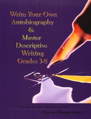 Write Your Own Autobiography & Master Descriptive Writing, Grades 3-8  -     By: Jill J. Dixon