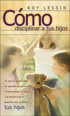 Como Disciplinar Tus Hijos: Spanking, Why, When, How Spanking: Why, When, How: Spanish edition  -     By: Roy Lessin