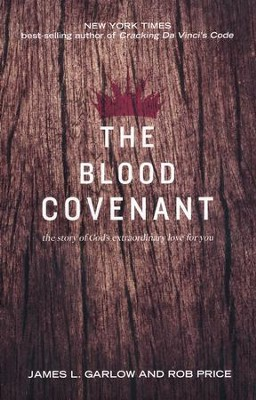 The Blood Covenant: The Story of God's Extraordinary Love for You  -     By: James L. Garlow, Rob Price