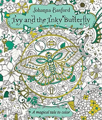 Ivy and the Inky Butterfly: A Magical Tale to Color  -     By: Johanna Basford