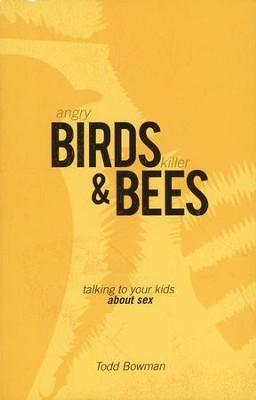 Angry Birds & Killer Bees: Talking to Your Kids About Sex  -     By: Todd Bowman