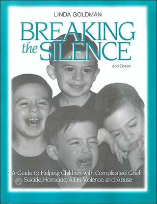 Breaking the Silence: A Guide to Helping Children with  Complicated Grief  -     By: Linda Goldman