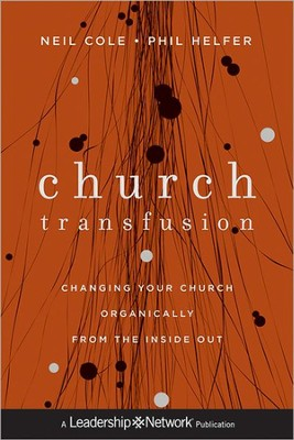 Church Transfusion: Changing Your Church Organically-From the Inside Out  -     By: Neil Cole, Phil Helfer