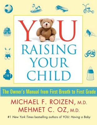 YOU: Raising Your Child: The Owner's Manual from First Breath to First Grade - eBook  -     By: Michael F. Roizen, Mehmet C. Oz