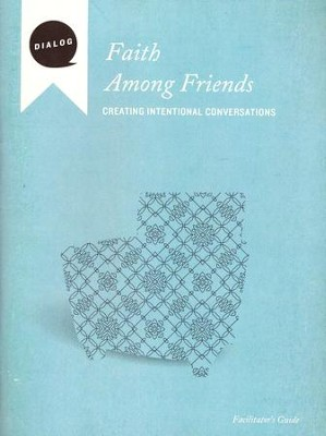 Faith Among Friends: Creating Intentional Conversations, Facilitator's Guide  -     Edited By: Mike Wonch