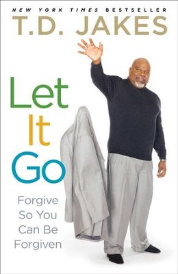 Let It Go: Forgive So You Can Be Forgiven  - eBook  -     By: T.D. Jakes