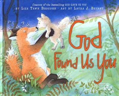 God Found Us You  -     By: Lisa Tawn Bergren     Illustrated By: Laura J. Bryant