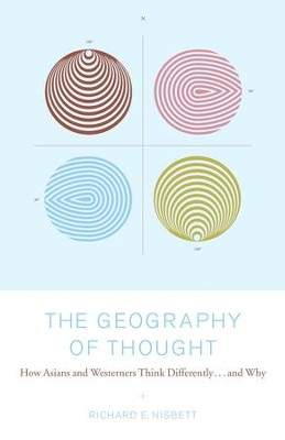 The Geography of Thought: How Asians and Westerners Think Differently...and - eBook  -     By: Richard E. Nisbett
