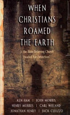 When Christians Roamed the Earth Is the Bible-Believing Church Headed for Extinction?  -     Edited By: Henry M. Morris