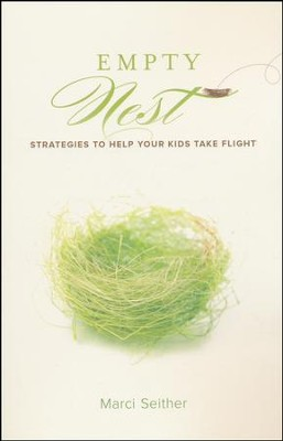 Empty Nest: Strategies to Help Your Kids Take Flight  -     By: Marci L. Seither
