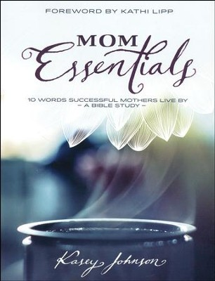 Mom Essentials: Pursuing God's Best for You and Your Family  -     By: Kasey Johnson