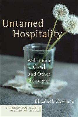 Untamed Hospitality: Welcoming God and Other Strangers - eBook  -     By: Elizabeth Newman