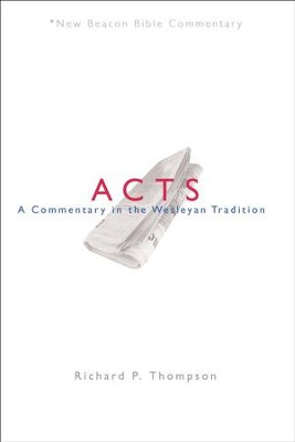 Acts: A Commentary in the Wesleyan Tradition (New Beacon Bible Commentary) [NBBC]  -     By: Richard Thompson