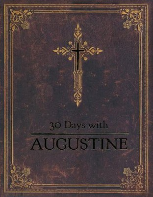 30 Days with Augustine: A Prayer Book  -     By: Richard E. Buckner