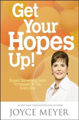 Get Your Hopes Up!: Expect Something Good To Happen To You, Unabridged CD  -     By: Joyce Meyer