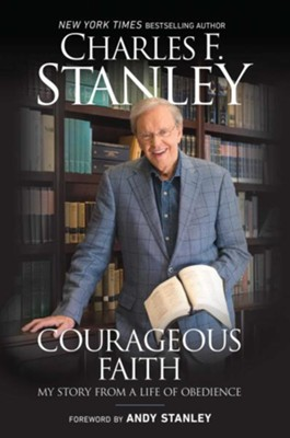 Courageous Faith: My Story from a Life of Obedience   -     By: Charles F. Stanley