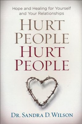 Hurt People Hurt People: Hope and Healing for Yourself and Your Relationships  -     By: Dr. Sandra D. Wilson