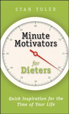 Minute Motivators for Dieters: Quick Inspiration for the Time of Your life  -     By: Stan Toler