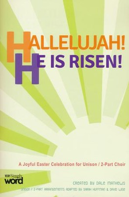 Hallelujah! He Is Risen!: A Joyful Easter Celebration for Unison/2-Part Choir (Choral Book)  -     By: Dale Mathews, Sarah Huffman, David Wise