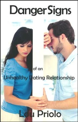 Danger Signs of an Unhealthy Dating Relationship  -     By: Lou Priolo