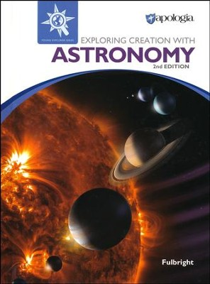 Apologia Exploring Creation with Astronomy Textbook (2nd Edition)   -     By: Jeannie Fulbright