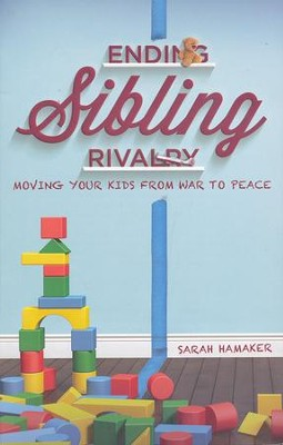 Ending Sibling Rivalry: Moving Your Kids from War to Peace  -     By: Sarah Hamaker