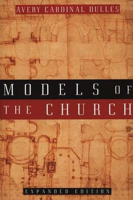 Models of the Church, Expanded Edition    -     By: Avery Dulles