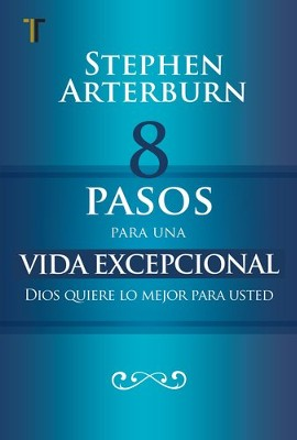 8 Pasos para una vida excepcional (The Exeptional Life)  -     By: Stephen Arterburn