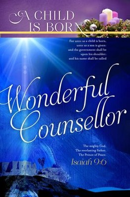 A Child Is Born Wonderful Counsellor (Isaiah 9:6, KJV) Advent Bulletins, 100  -