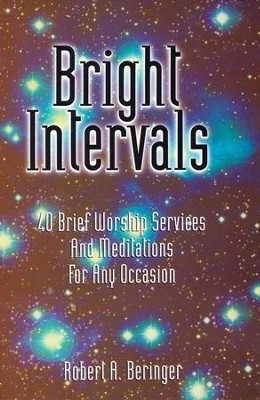 Bright Intervals: 40 Brief Worship Services and Meditations For Any Occasion  -     By: Robert Beringer
