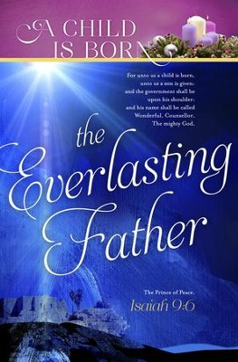 A Child Is Born The Everlasting Father (Isaiah 9:6, KJV) Advent Bulletins, 100  -