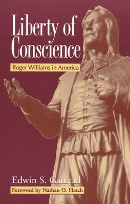 Liberty of Conscience: Roger Williams in America   -     By: Edwin S. Gaustad
