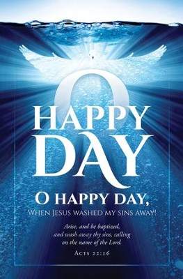 O Happy Day (Acts 22:16) Bulletins, 100  -