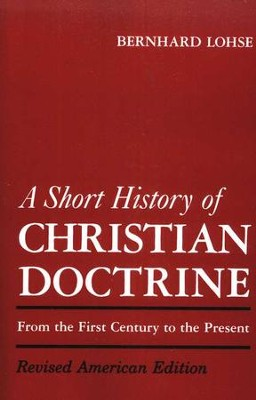 A Short History of Christian Doctrine, From the First Century to the Present  -     By: Bernhard Lohse