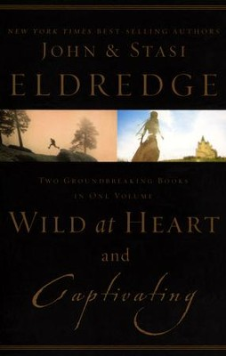 Wild at Heart and Captivating - 2 in 1   -     By: John Eldredge, Stasi Eldredge