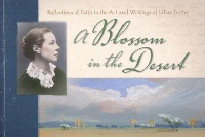 A Blossom in the Desert: Faith in the Art and Writings of Lilias Trotter  -     By: Lilias Trotter