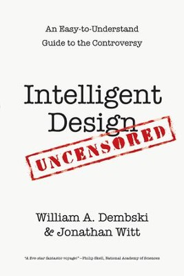 Intelligent Design Uncensored: An Easy-to-Understand Guide to the Controversy - eBook  -     By: William A. Dembski, Jonathan Witt
