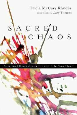 Sacred Chaos: Spiritual Disciplines for the Life You Have - eBook  -     By: Tricia McCary Rhodes
