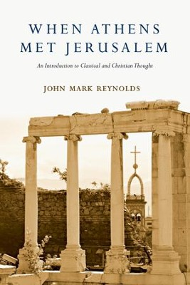 When Athens Met Jerusalem: An Introduction to Classical and Christian Thought - eBook  -     By: John Mark Reynolds
