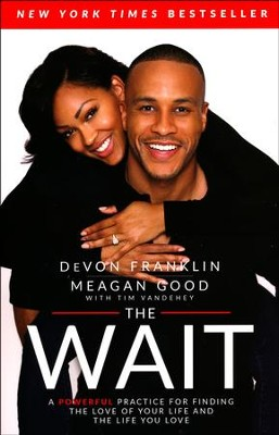 The Wait: A Powerful Practice for Finding the Love of  Your Life and the Life You Love, Paperback  -     By: DeVon Franklin, Meagan Good, Tim Vandehey