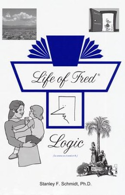 Life of Fred: Logic   -     By: Stanley F. Schmidt Ph.D.